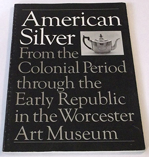 "The cover of ""American Silver: From the Colonial Period through the Early Republic in the Worcester Art Museum"""